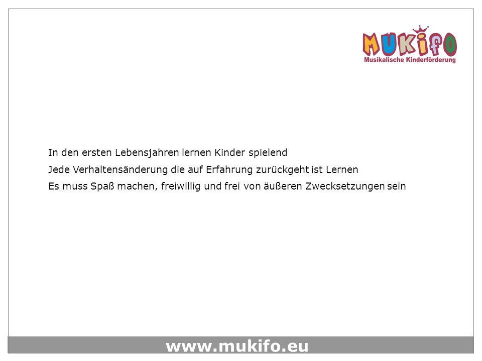 www.mukifo.eu In den ersten Lebensjahren lernen Kinder spielend Jede Verhaltensänderung die auf Erfahrung zurückgeht ist Lernen Es muss Spaß machen, f