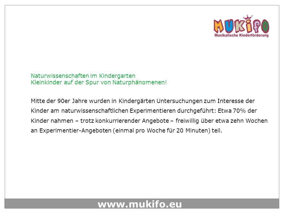 www.mukifo.eu Naturwissenschaften im Kindergarten Kleinkinder auf der Spur von Naturphänomenen! Mitte der 90er Jahre wurden in Kindergärten Untersuchu