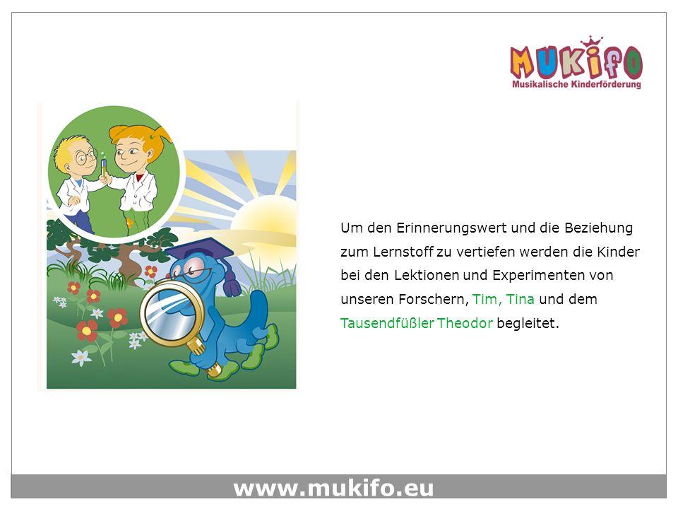 www.mukifo.eu Um den Erinnerungswert und die Beziehung zum Lernstoff zu vertiefen werden die Kinder bei den Lektionen und Experimenten von unseren Forschern, Tim, Tina und dem Tausendfüßler Theodor begleitet.