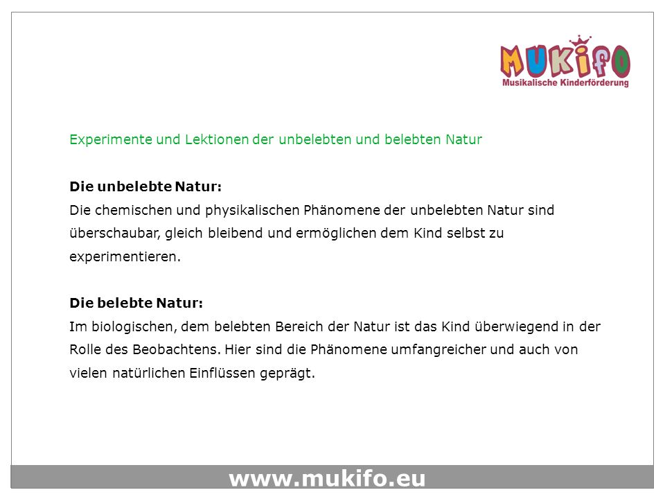 www.mukifo.eu Die unbelebte Natur: Die chemischen und physikalischen Phänomene der unbelebten Natur sind überschaubar, gleich bleibend und ermöglichen