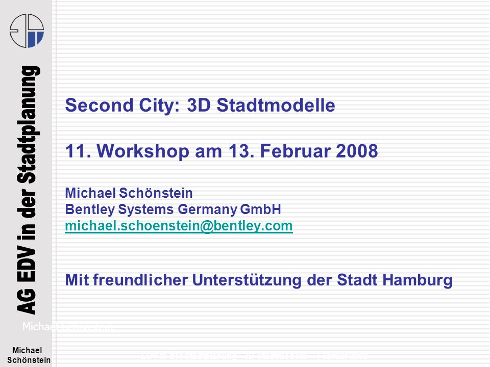 Michael Schönstein EDV in der Stadtplanung - 3D Stadtmodelle – Februar 2008 Second City: 3D Stadtmodelle 11. Workshop am 13. Februar 2008 Michael Schö