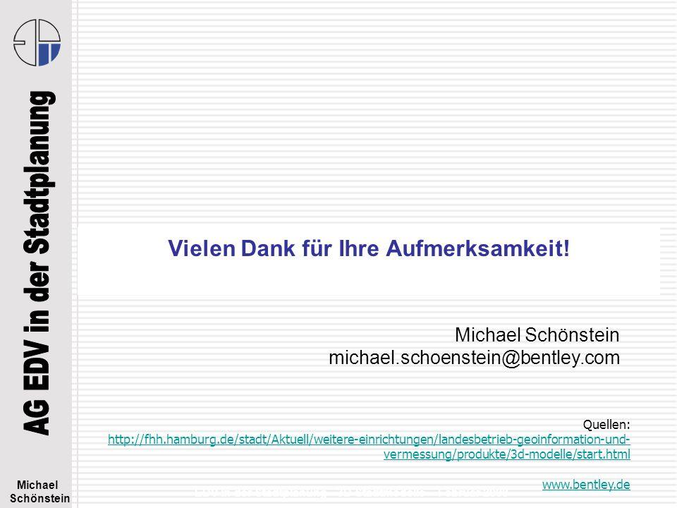 Michael Schönstein EDV in der Stadtplanung - 3D Stadtmodelle – Februar 2008 Vielen Dank für Ihre Aufmerksamkeit! Michael Schönstein michael.schoenstei