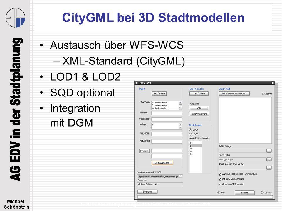 Michael Schönstein EDV in der Stadtplanung - 3D Stadtmodelle – Februar 2008 Bentley`s Datenhaltung 3D Stadtmodell Bentley MicroStation XM Bentley MicroStation DGN, DWG PDF, Google Earth OGC-WMS DGN XFM Oracle Oracle 9i, 10g, 11g Spatial Bentley Map XM Bentley Map –DGN, DWG, SHP –Oracle Spatial, RDBMS –Koordinaten & Projektionen –2D & 3D Topologien –PDF, Google Earth –OGC-WMS –CityGML (WFS) DGNDGN mit RDBMS