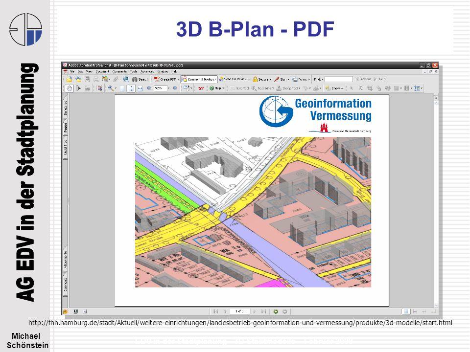 Michael Schönstein EDV in der Stadtplanung - 3D Stadtmodelle – Februar 2008 3D B-Plan - PDF http://fhh.hamburg.de/stadt/Aktuell/weitere-einrichtungen/