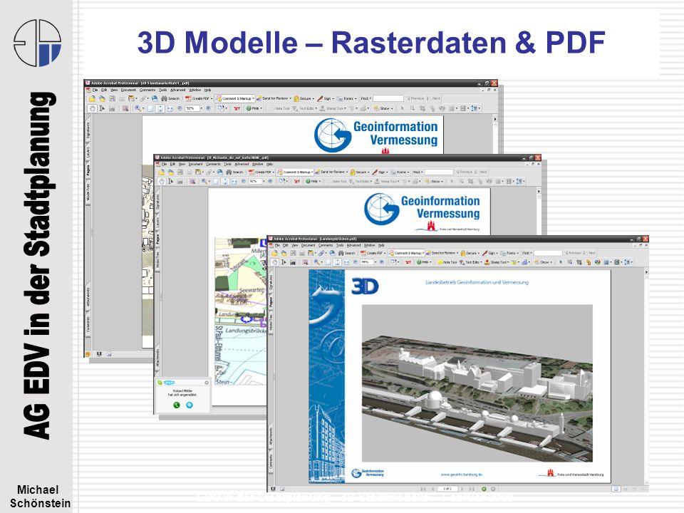 Michael Schönstein EDV in der Stadtplanung - 3D Stadtmodelle – Februar 2008 3D Modelle – Rasterdaten & PDF
