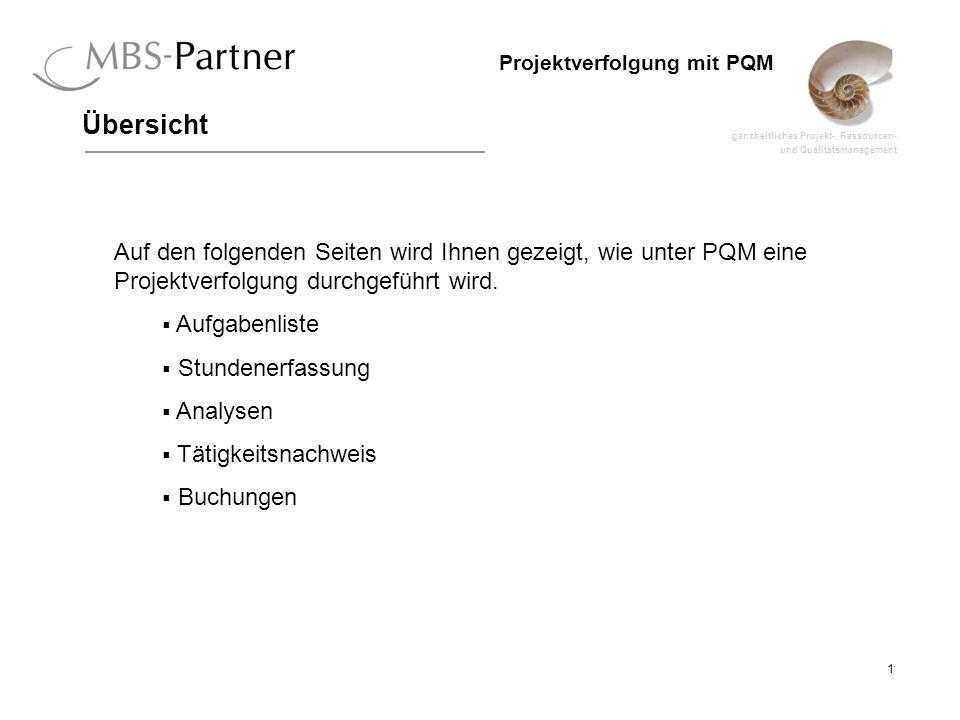 ganzheitliches Projekt-, Ressourcen- und Qualitätsmanagement 1 Projektverfolgung mit PQM Auf den folgenden Seiten wird Ihnen gezeigt, wie unter PQM eine Projektverfolgung durchgeführt wird.
