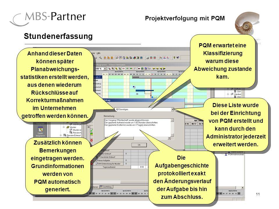 ganzheitliches Projekt-, Ressourcen- und Qualitätsmanagement 11 Projektverfolgung mit PQM Stundenerfassung PQM erwartet eine Klassifizierung warum diese Abweichung zustande kam.