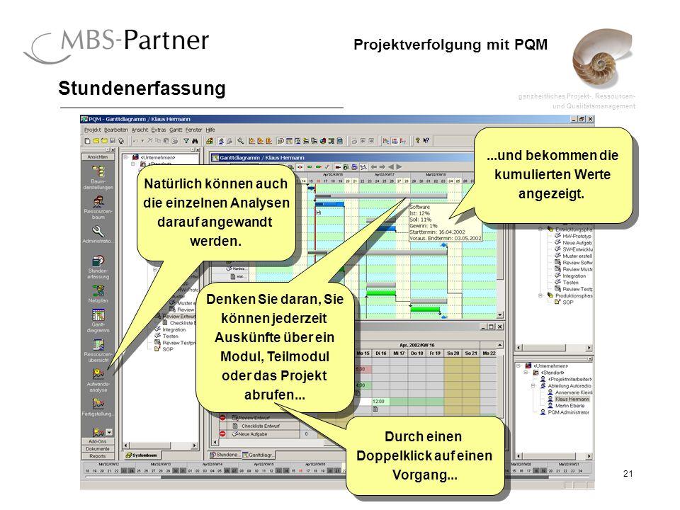 ganzheitliches Projekt-, Ressourcen- und Qualitätsmanagement 21 Projektverfolgung mit PQM Stundenerfassung Denken Sie daran, Sie können jederzeit Auskünfte über ein Modul, Teilmodul oder das Projekt abrufen...