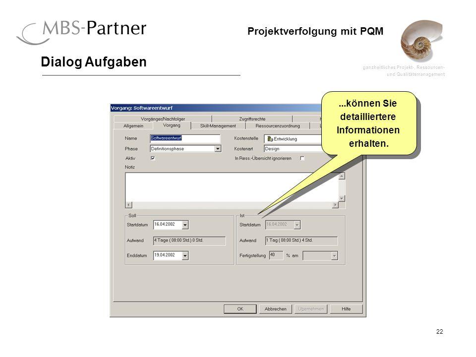 ganzheitliches Projekt-, Ressourcen- und Qualitätsmanagement 22 Projektverfolgung mit PQM Dialog Aufgaben...können Sie detailliertere Informationen erhalten....können Sie detailliertere Informationen erhalten.