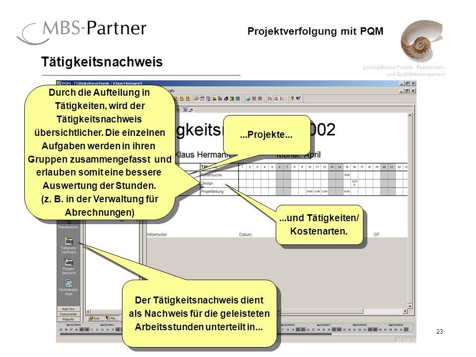 ganzheitliches Projekt-, Ressourcen- und Qualitätsmanagement 23 Projektverfolgung mit PQM Tätigkeitsnachweis Der Tätigkeitsnachweis dient als Nachweis für die geleisteten Arbeitsstunden unterteilt in...