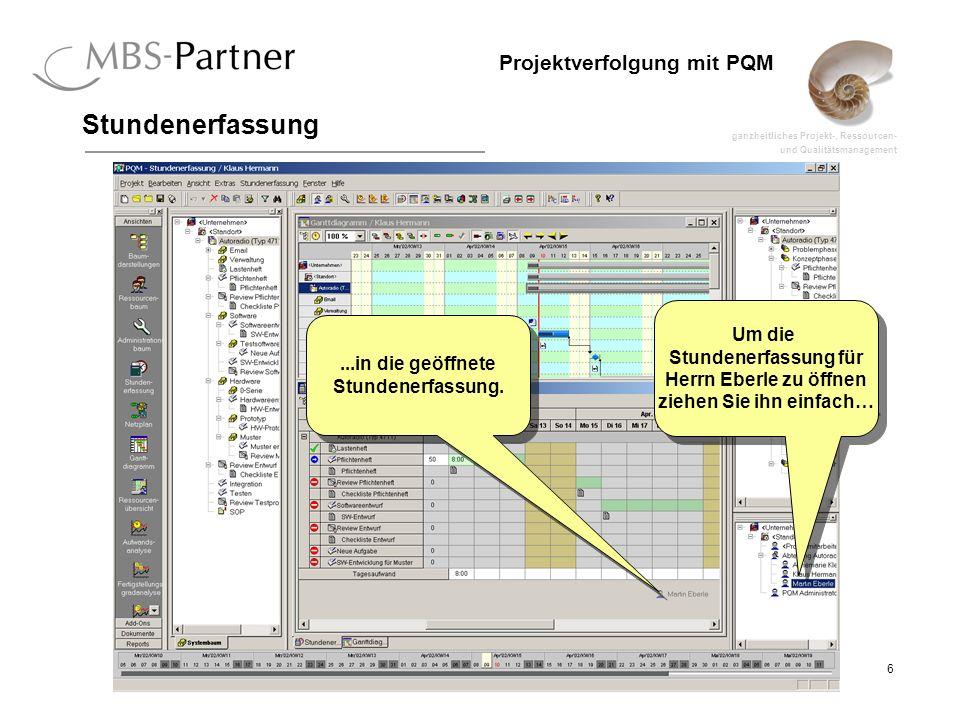 ganzheitliches Projekt-, Ressourcen- und Qualitätsmanagement 6 Projektverfolgung mit PQM Stundenerfassung Um die Stundenerfassung für Herrn Eberle zu öffnen ziehen Sie ihn einfach…...in die geöffnete Stundenerfassung.