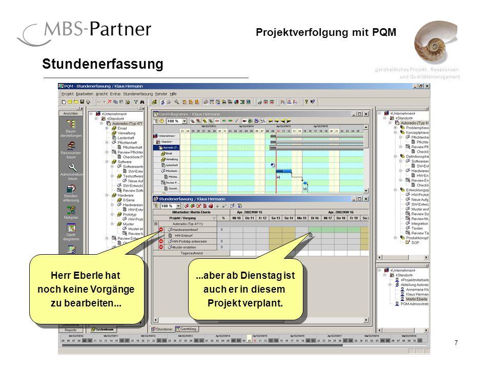 ganzheitliches Projekt-, Ressourcen- und Qualitätsmanagement 18 Projektverfolgung mit PQM Stundenerfassung Herr Eberle kann jetzt sofort mit seiner Aufgabe beginnen...