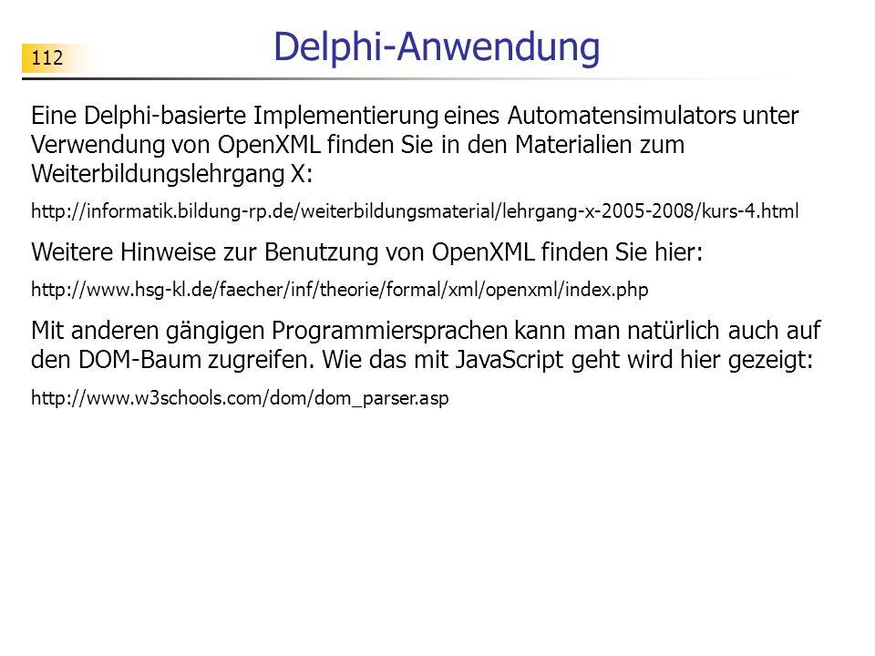 112 Delphi-Anwendung Eine Delphi-basierte Implementierung eines Automatensimulators unter Verwendung von OpenXML finden Sie in den Materialien zum Wei