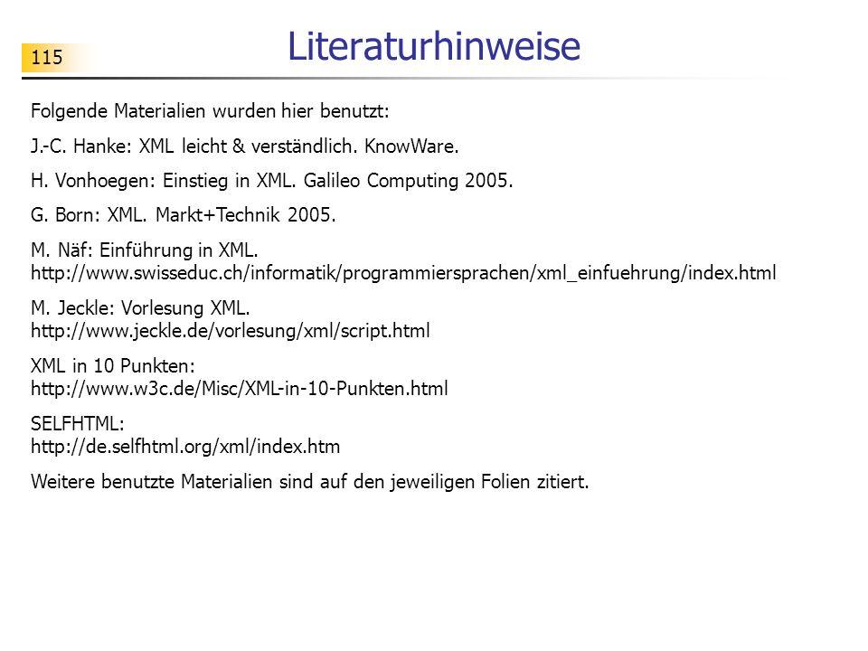 115 Literaturhinweise Folgende Materialien wurden hier benutzt: J.-C. Hanke: XML leicht & verständlich. KnowWare. H. Vonhoegen: Einstieg in XML. Galil