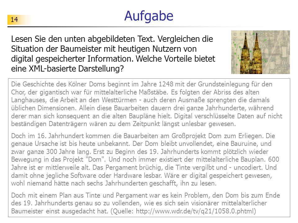 14 Aufgabe Die Geschichte des Kölner Doms beginnt im Jahre 1248 mit der Grundsteinlegung für den Chor, der gigantisch war für mittelalterliche Maßstäb