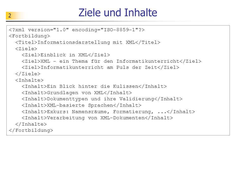 2 Ziele und Inhalte Informationsdarstellung mit XML Einblick in XML XML - ein Thema für den Informatikunterricht Informatikunterricht am Puls der Zeit