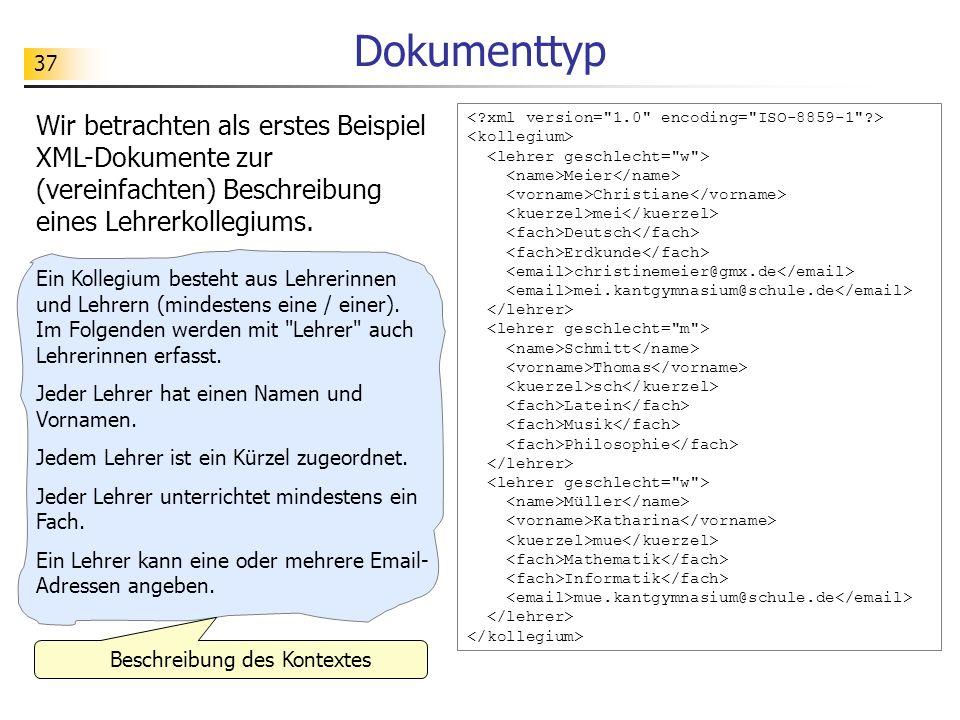 37 Dokumenttyp Wir betrachten als erstes Beispiel XML-Dokumente zur (vereinfachten) Beschreibung eines Lehrerkollegiums. Meier Christiane mei Deutsch