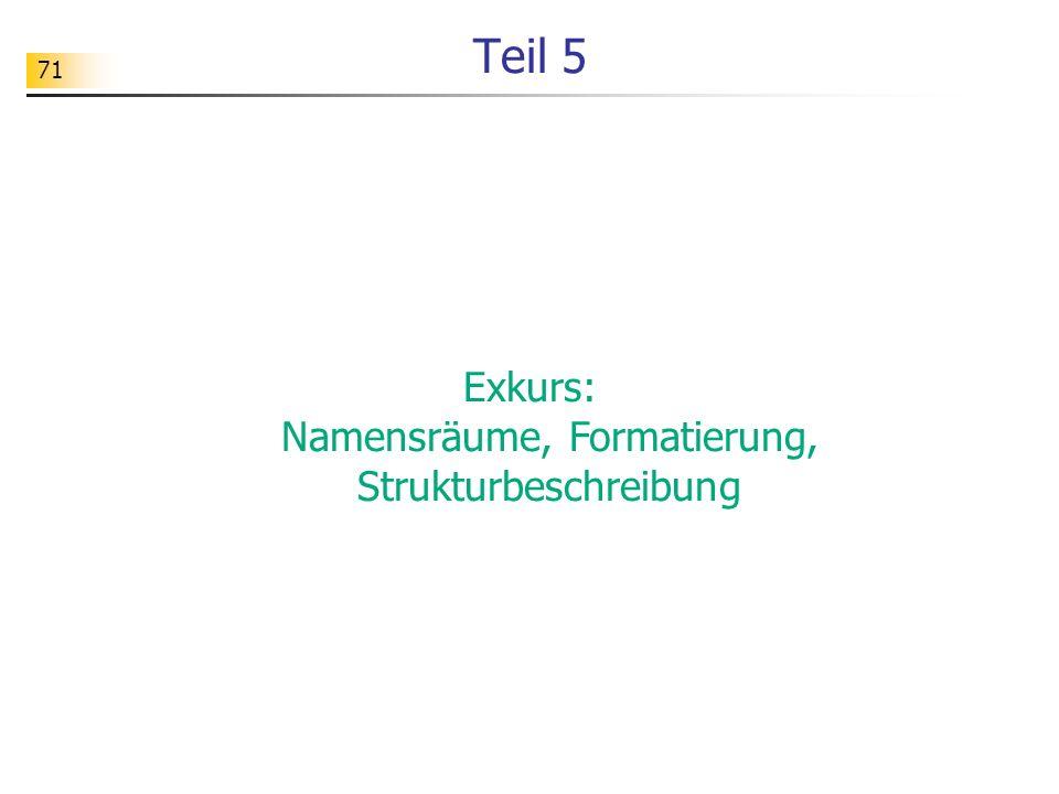 71 Teil 5 Exkurs: Namensräume, Formatierung, Strukturbeschreibung