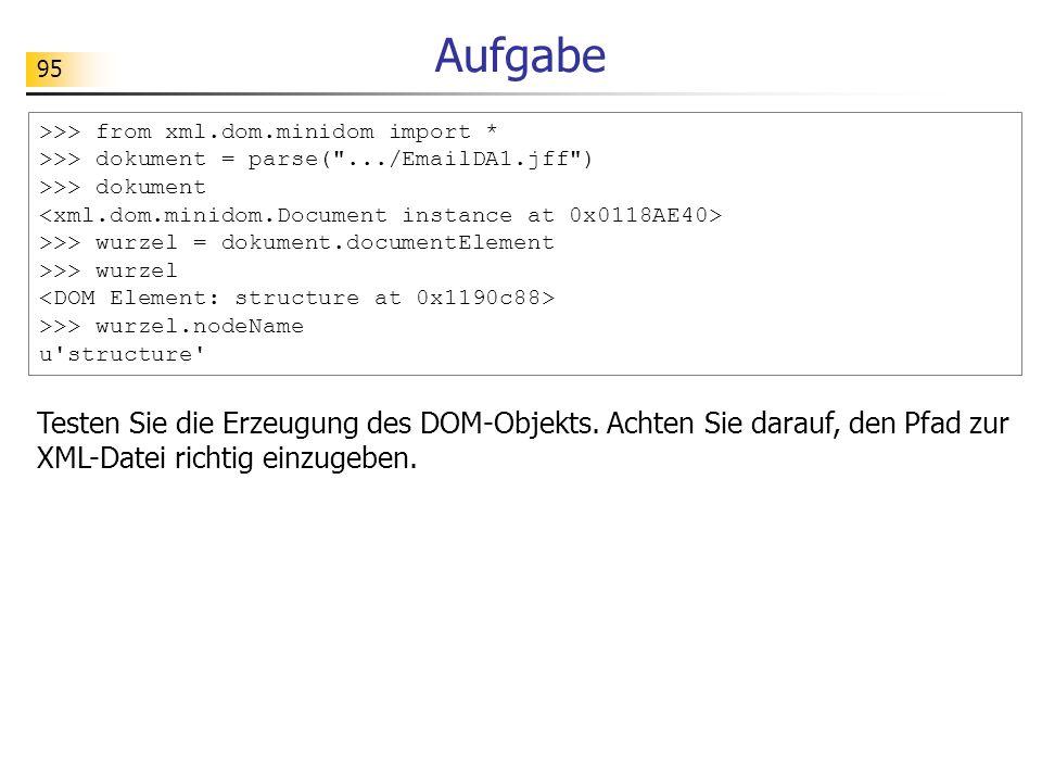 95 Aufgabe >>> from xml.dom.minidom import * >>> dokument = parse(