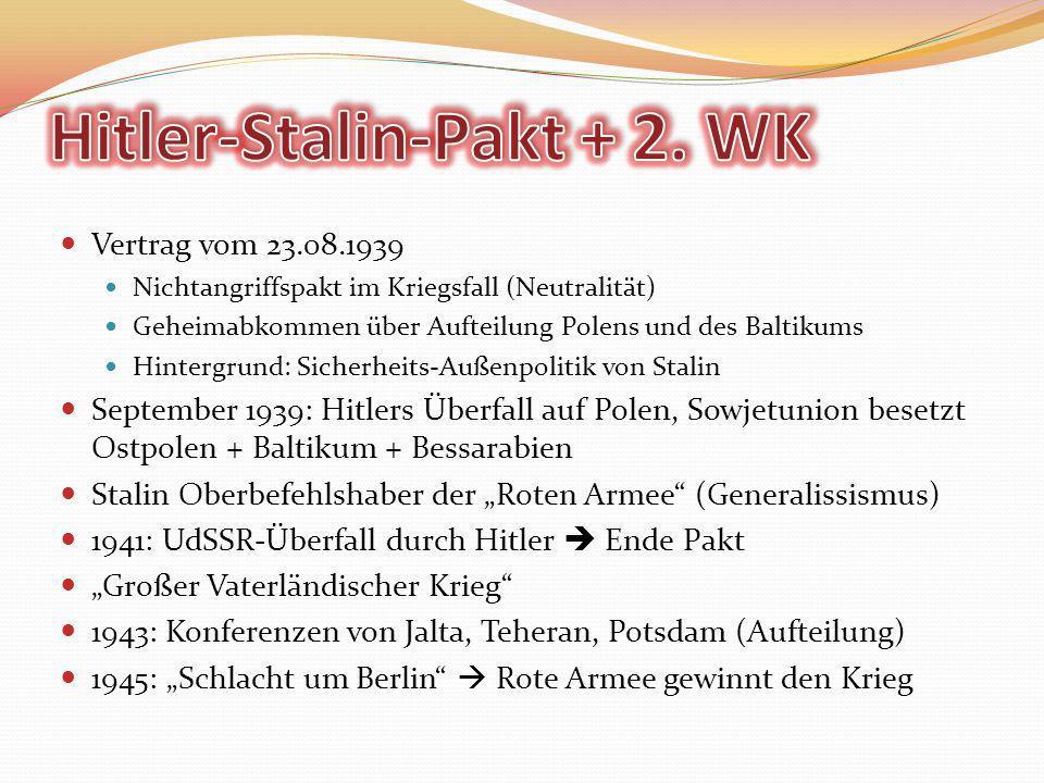 Vertrag vom 23.08.1939 Nichtangriffspakt im Kriegsfall (Neutralität) Geheimabkommen über Aufteilung Polens und des Baltikums Hintergrund: Sicherheits-