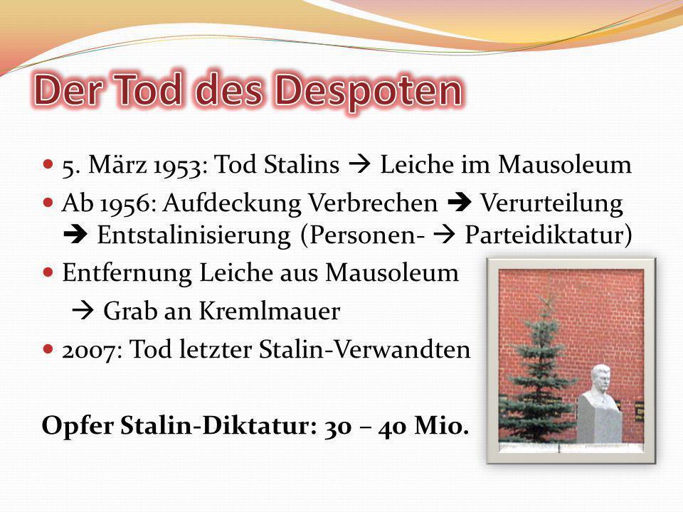 5. März 1953: Tod Stalins Leiche im Mausoleum Ab 1956: Aufdeckung Verbrechen Verurteilung Entstalinisierung (Personen- Parteidiktatur) Entfernung Leic