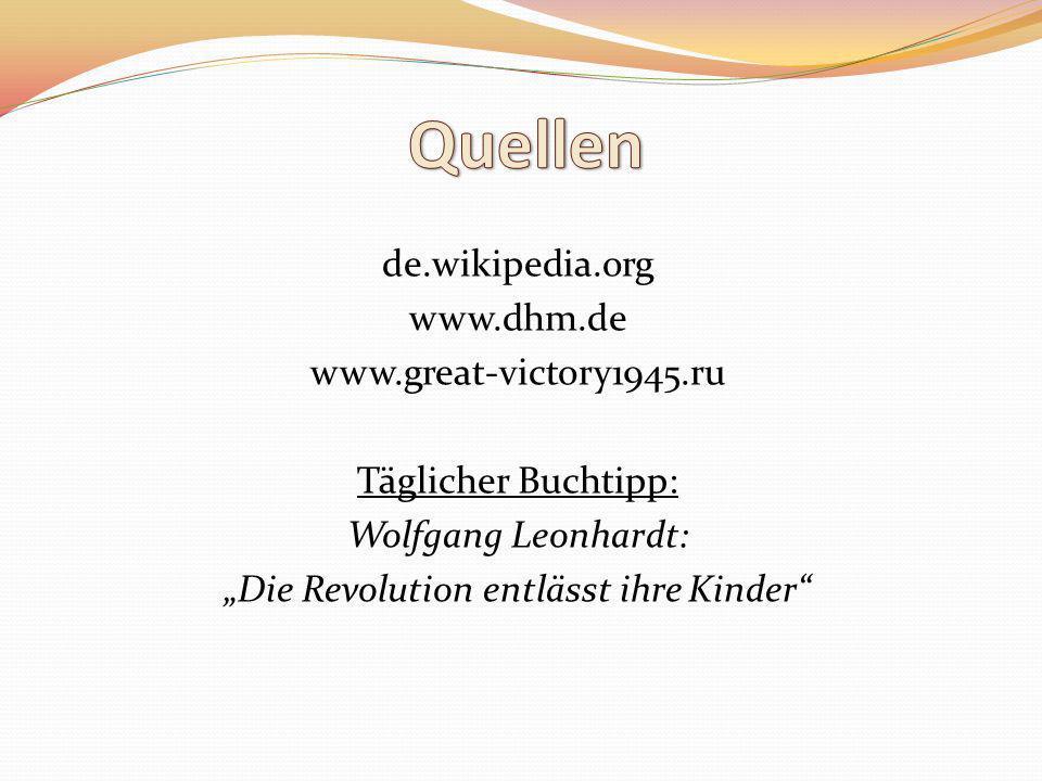 de.wikipedia.org www.dhm.de www.great-victory1945.ru Täglicher Buchtipp: Wolfgang Leonhardt: Die Revolution entlässt ihre Kinder