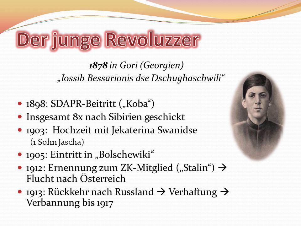 1878 in Gori (Georgien) Iossib Bessarionis dse Dschughaschwili 1898: SDAPR-Beitritt (Koba) Insgesamt 8x nach Sibirien geschickt 1903: Hochzeit mit Jek