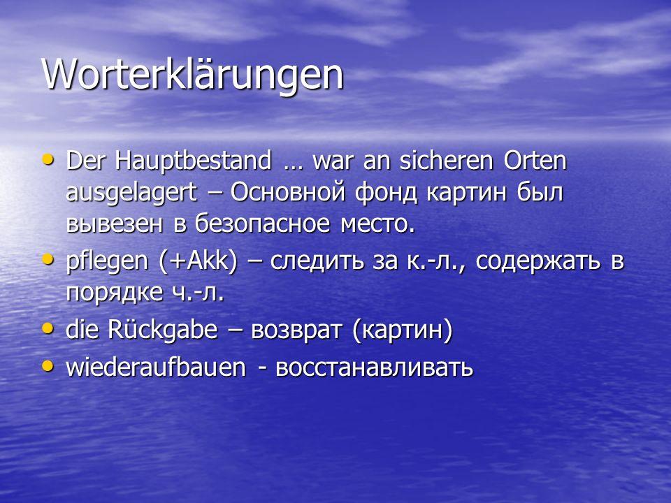Worterklärungen Der Hauptbestand … war an sicheren Orten ausgelagert – Основной фонд картин был вывезен в безопасное место. Der Hauptbestand … war an