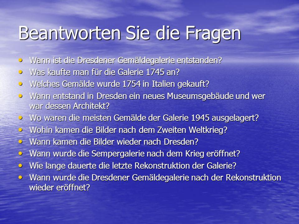 Beantworten Sie die Fragen Wann ist die Dresdener Gemäldegalerie entstanden? Wann ist die Dresdener Gemäldegalerie entstanden? Was kaufte man für die