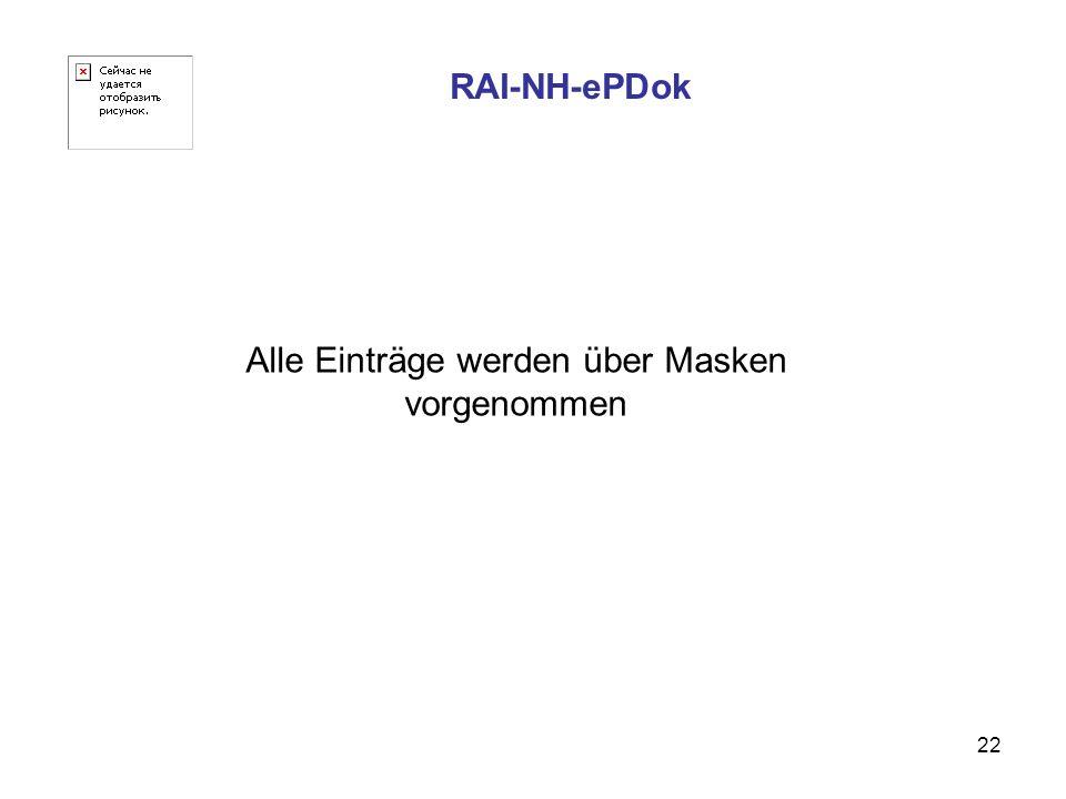 22 RAI-NH-ePDok Alle Einträge werden über Masken vorgenommen