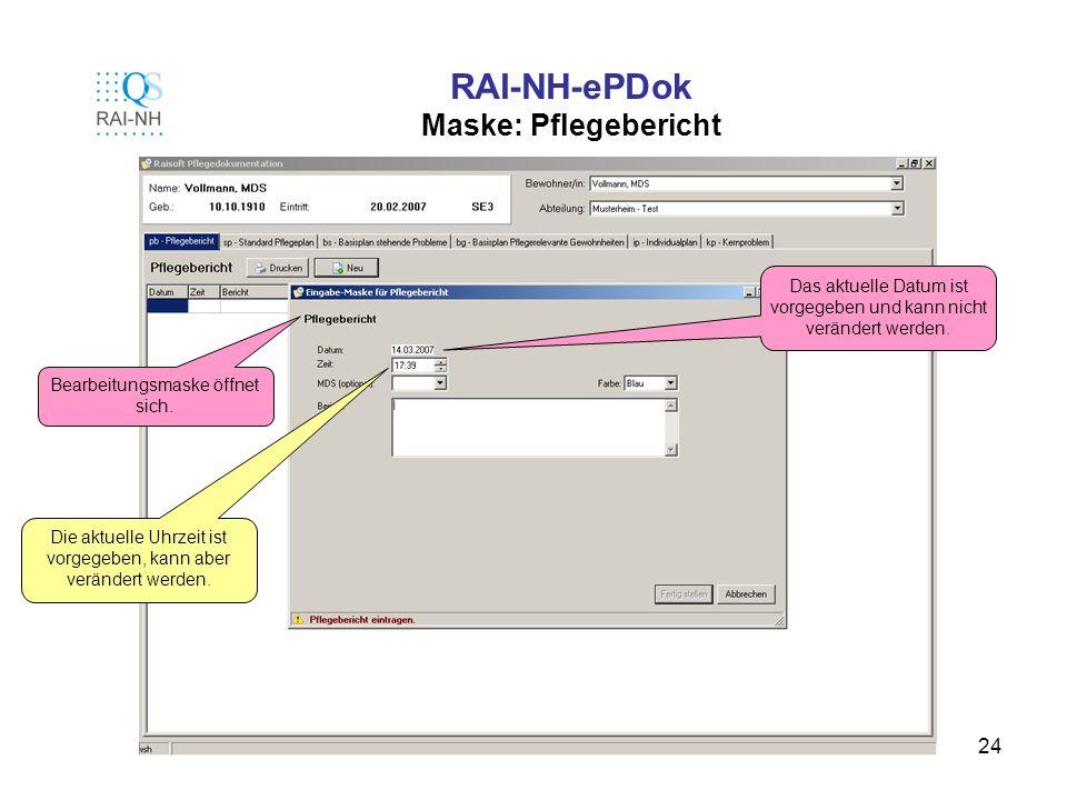 24 RAI-NH-ePDok Maske: Pflegebericht Bearbeitungsmaske öffnet sich. Das aktuelle Datum ist vorgegeben und kann nicht verändert werden. Die aktuelle Uh