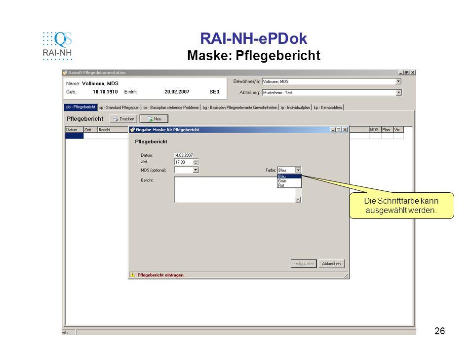 26 RAI-NH-ePDok Maske: Pflegebericht Die Schriftfarbe kann ausgewählt werden.