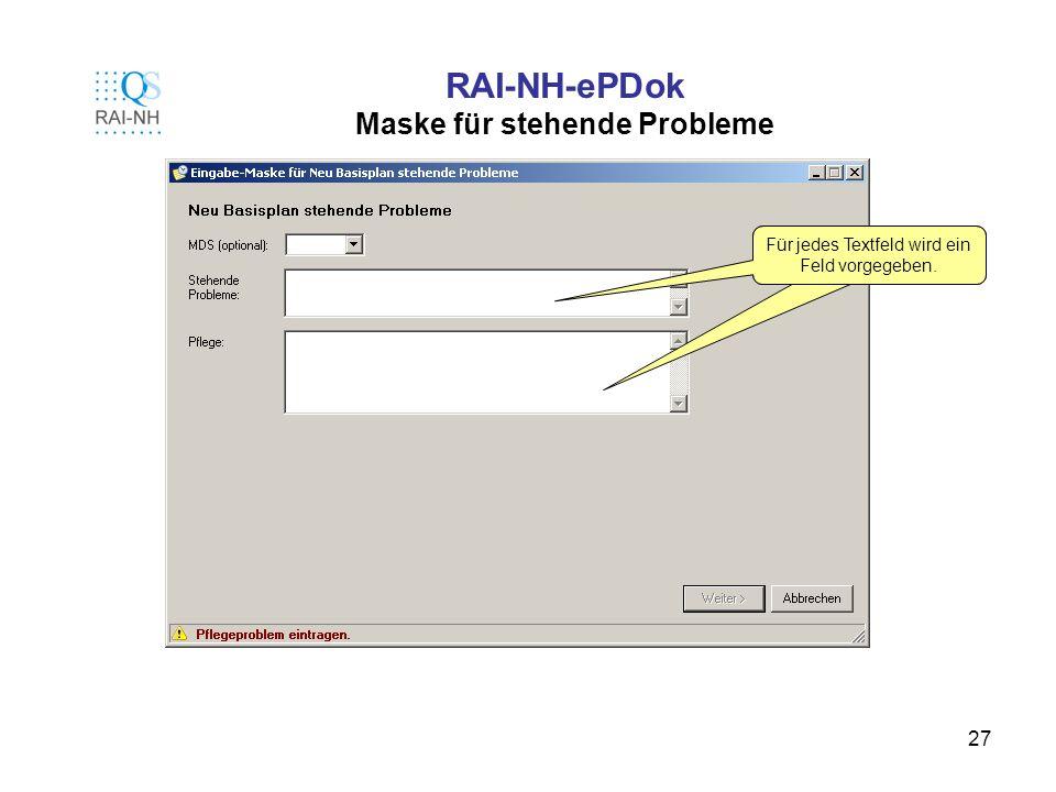 27 RAI-NH-ePDok Maske für stehende Probleme Für jedes Textfeld wird ein Feld vorgegeben.