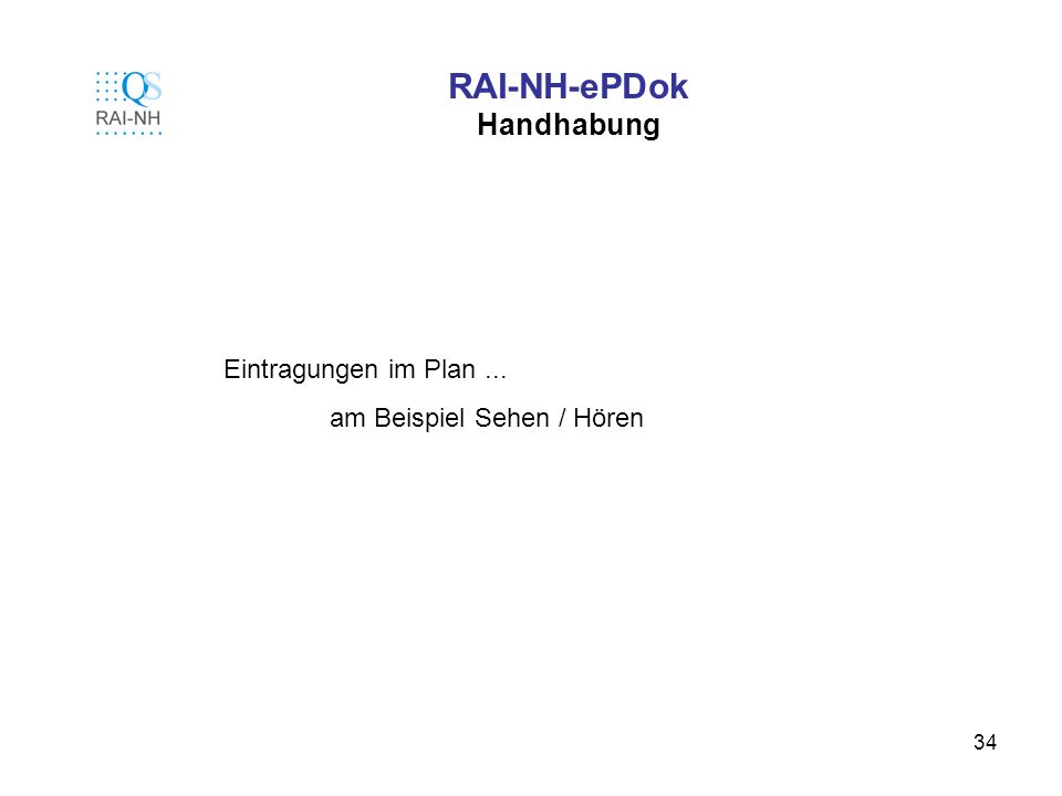34 RAI-NH-ePDok Handhabung Eintragungen im Plan... am Beispiel Sehen / Hören