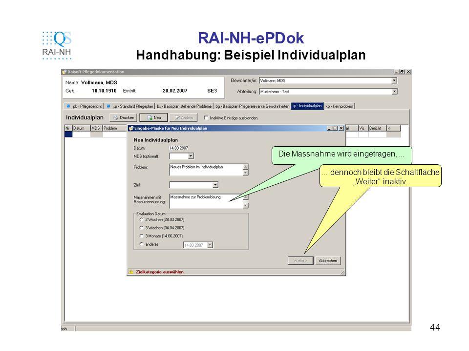 44 RAI-NH-ePDok Handhabung: Beispiel Individualplan Die Massnahme wird eingetragen,...... dennoch bleibt die Schaltfläche Weiter inaktiv.