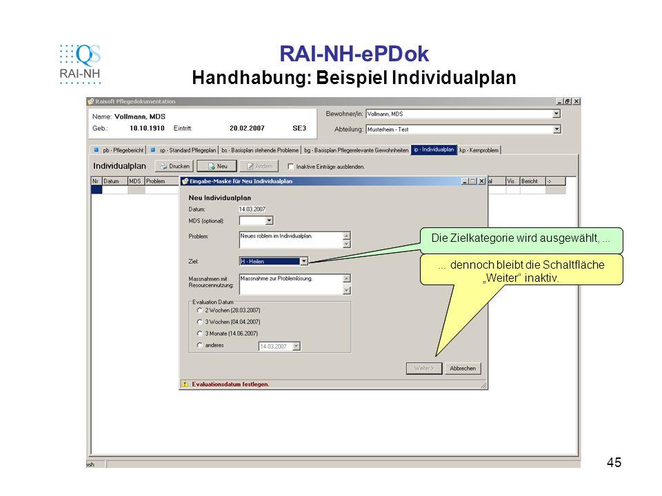 45 RAI-NH-ePDok Handhabung: Beispiel Individualplan Die Zielkategorie wird ausgewählt,...... dennoch bleibt die Schaltfläche Weiter inaktiv. Die Zielk