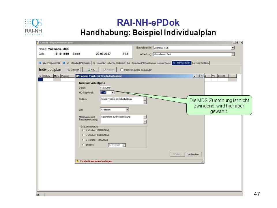 47 RAI-NH-ePDok Handhabung: Beispiel Individualplan Die MDS-Zuordnung ist nicht zwingend, wird hier aber gewählt.