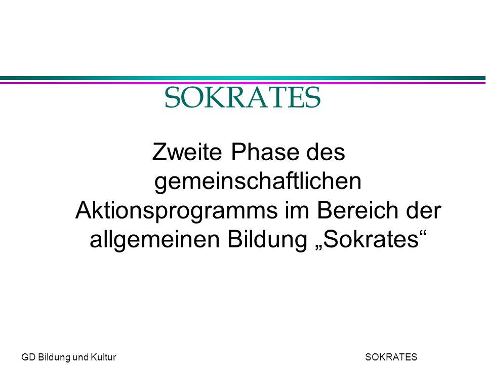 GD Bildung und Kultur SOKRATES SOKRATES Zweite Phase des gemeinschaftlichen Aktionsprogramms im Bereich der allgemeinen Bildung Sokrates