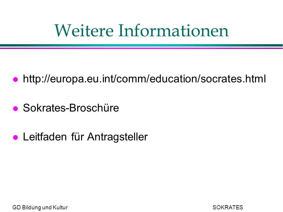 GD Bildung und Kultur SOKRATES Weitere Informationen l http://europa.eu.int/comm/education/socrates.html l Sokrates-Broschüre l Leitfaden für Antragsteller