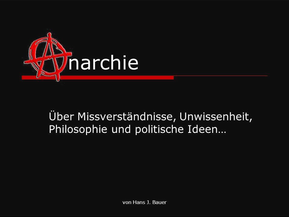 von Hans J. Bauer narchie Über Missverständnisse, Unwissenheit, Philosophie und politische Ideen…