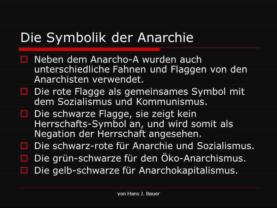 von Hans J. Bauer Die Symbolik der Anarchie Neben dem Anarcho-A wurden auch unterschiedliche Fahnen und Flaggen von den Anarchisten verwendet. Die rot
