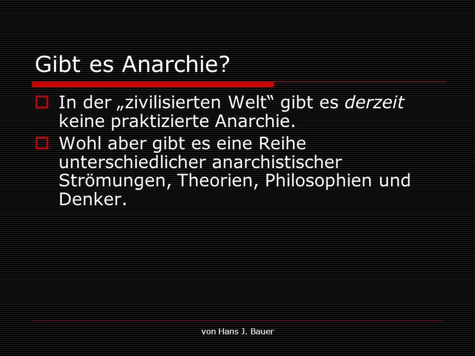 von Hans J. Bauer Gibt es Anarchie? In der zivilisierten Welt gibt es derzeit keine praktizierte Anarchie. Wohl aber gibt es eine Reihe unterschiedlic