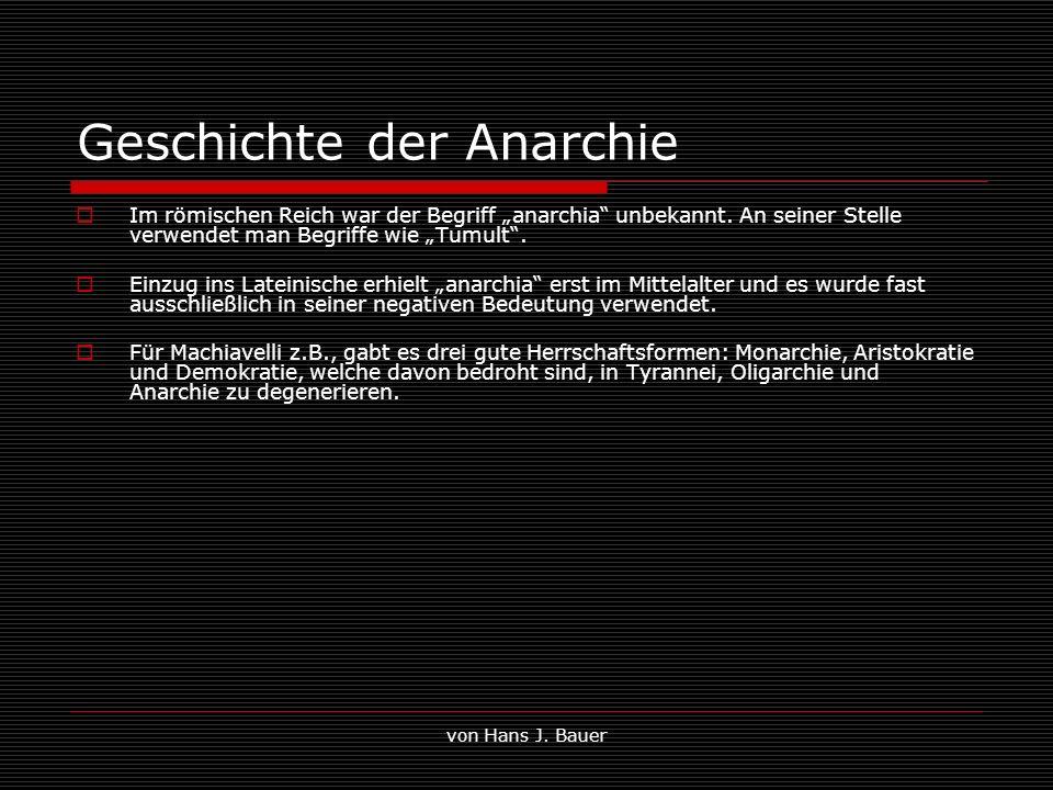 von Hans J. Bauer Geschichte der Anarchie Im römischen Reich war der Begriff anarchia unbekannt. An seiner Stelle verwendet man Begriffe wie Tumult. E
