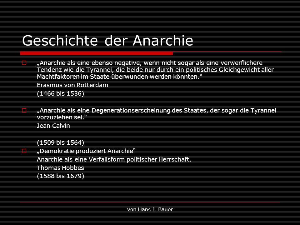 von Hans J. Bauer Geschichte der Anarchie Anarchie als eine ebenso negative, wenn nicht sogar als eine verwerflichere Tendenz wie die Tyrannei, die be