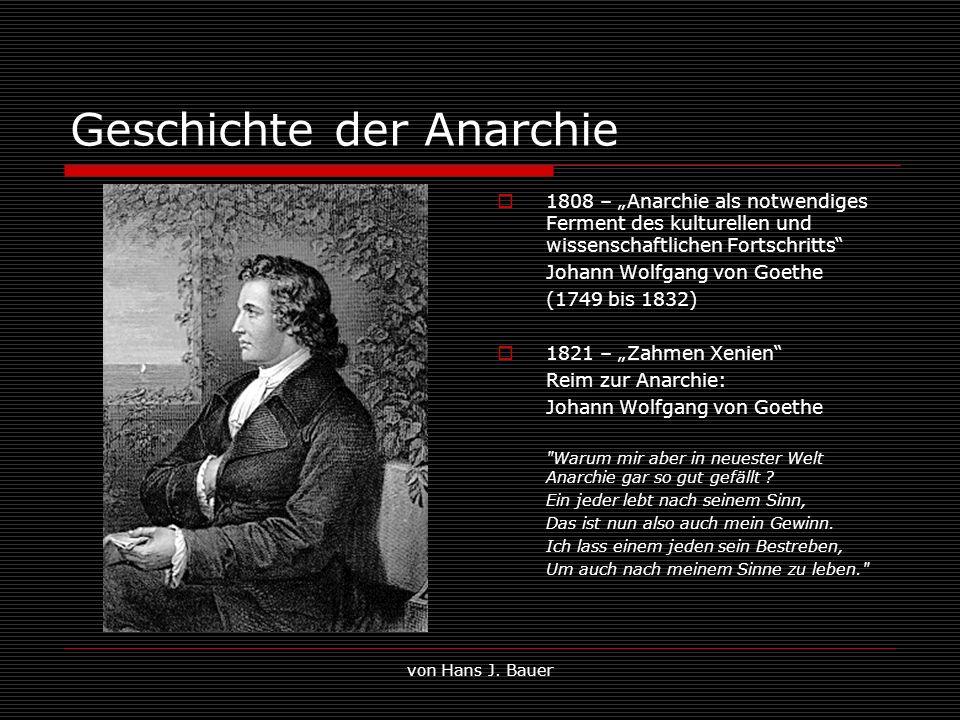 von Hans J. Bauer Geschichte der Anarchie 1808 – Anarchie als notwendiges Ferment des kulturellen und wissenschaftlichen Fortschritts Johann Wolfgang