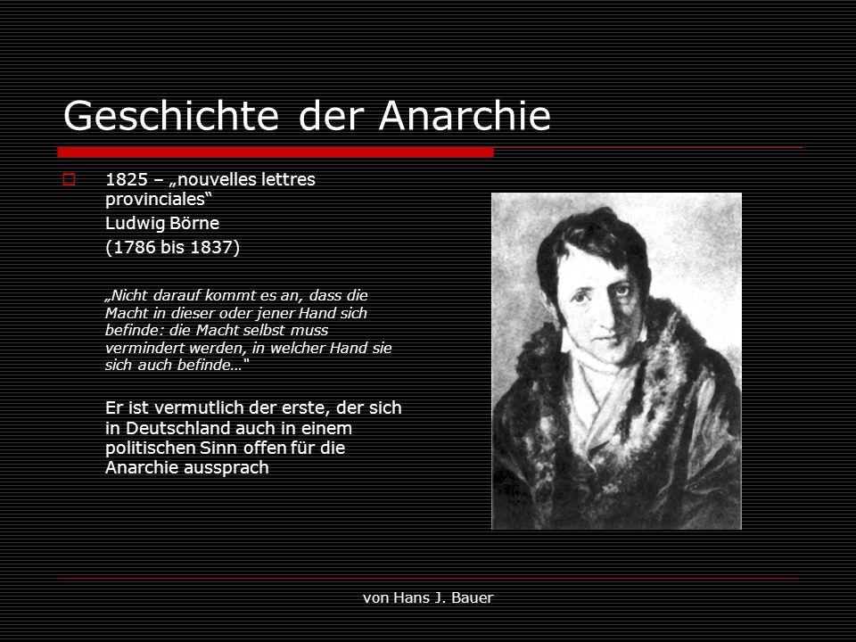 von Hans J. Bauer Geschichte der Anarchie 1825 – nouvelles lettres provinciales Ludwig Börne (1786 bis 1837) Nicht darauf kommt es an, dass die Macht