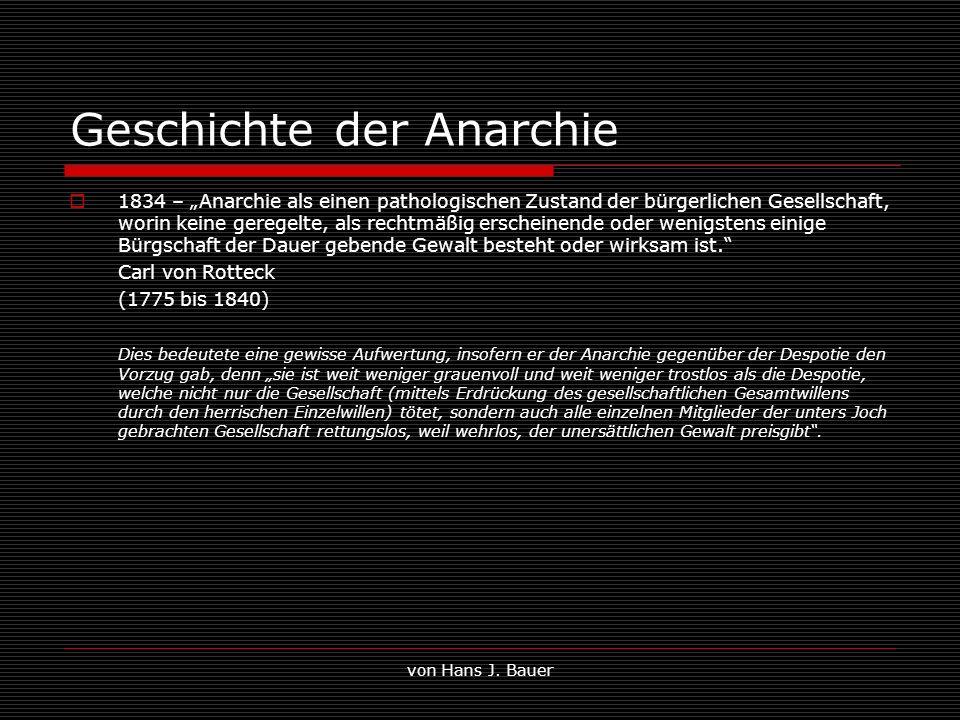 von Hans J. Bauer Geschichte der Anarchie 1834 – Anarchie als einen pathologischen Zustand der bürgerlichen Gesellschaft, worin keine geregelte, als r