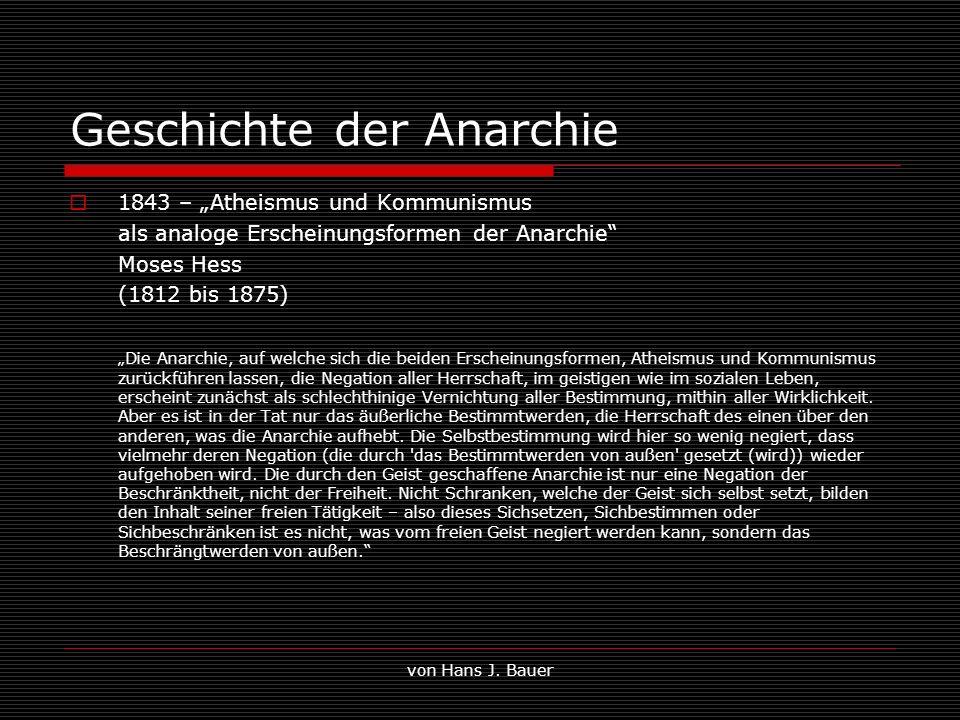 von Hans J. Bauer Geschichte der Anarchie 1843 – Atheismus und Kommunismus als analoge Erscheinungsformen der Anarchie Moses Hess (1812 bis 1875) Die