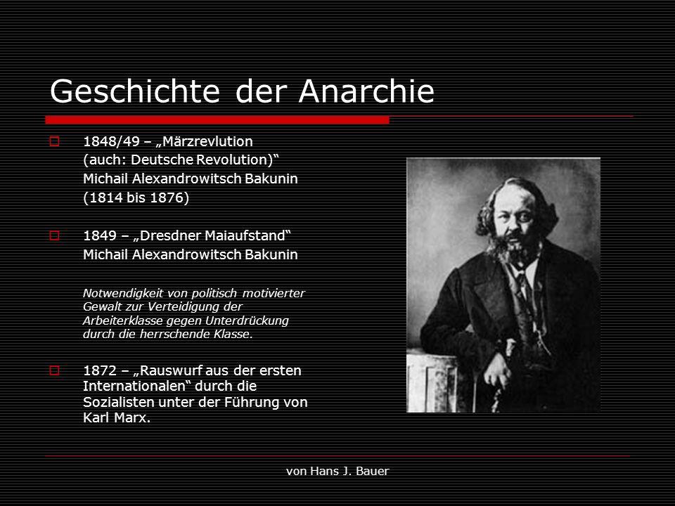 von Hans J. Bauer Geschichte der Anarchie 1848/49 – Märzrevlution (auch: Deutsche Revolution) Michail Alexandrowitsch Bakunin (1814 bis 1876) 1849 – D