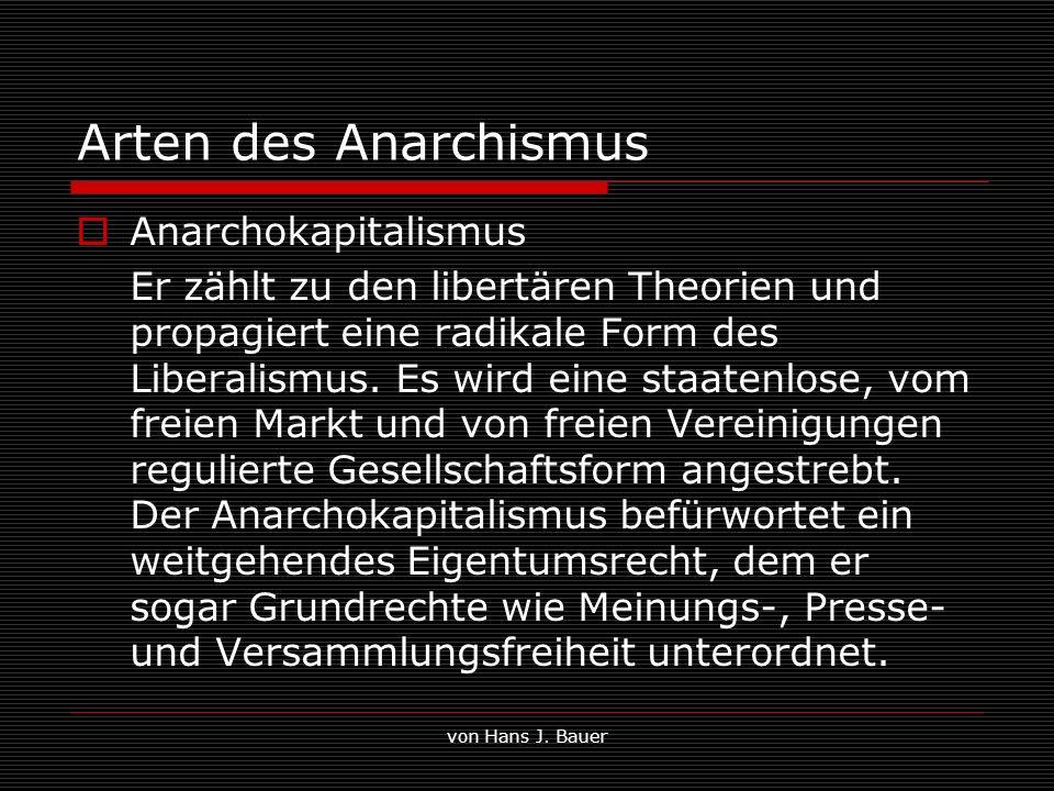 von Hans J. Bauer Arten des Anarchismus Anarchokapitalismus Er zählt zu den libertären Theorien und propagiert eine radikale Form des Liberalismus. Es